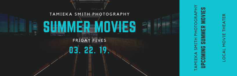 Friday Fives, Family Photographer shares Upcoming Summer movies for 2019 in Northern Virginia and Los Angeles, Family Pictures